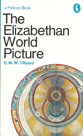 The Elizabethan World Picture by Eustace Mandeville Wetenhal...