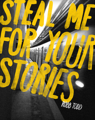 Steal Me for Your Stories by Robb Todd