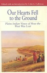 Our Hearts Fell to the Ground: Plains Indian Views of How the West Was Lost