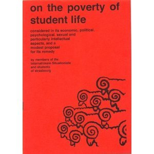 On the Poverty of Student Life: Considered in Its Economic, Political, Psychological, Sexual, and Particularly Intellectual Aspects, and a Modest Proposal for Its Remedy