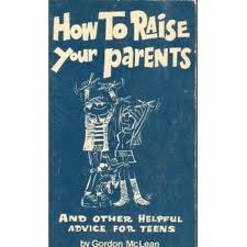 How to raise your parents: And other helpful advice for teens