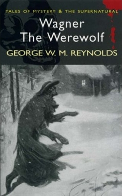 Wagner the Werewolf by George W.M. Reynolds