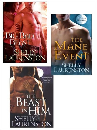 Big Bad Beast / The Mane Event / The Beast in Him by Shelly Laurenston