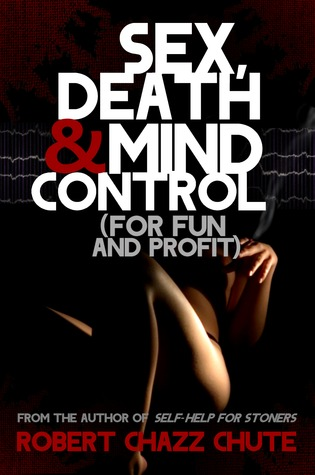 Sex, Death & Mind Control by Robert Chazz Chute