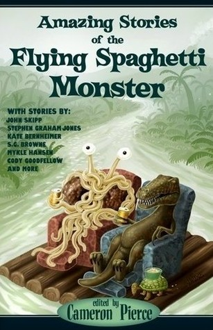 Amazing Stories of the Flying Spaghetti Monster by Cameron Pierce