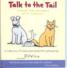 Talk to the Tail 'cause the whiskers ain't listenin'!