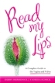 Read My Lips: A Complete Guide to Vaginal and Vulvar Health, Culture, and Pleasure