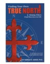 Finding Your Own True North: And Helping Others Find Direction in Life