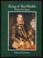 King of Two Worlds: Philip II of Spain