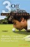 Make It Happen, A Healthy, Competitive Approach to Achieving ... by Lorii Myers