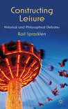 Constructing Leisure: Historical and Philosophical Debates