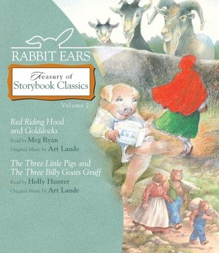 Rabbit Ears Treasury of Storybook Classics: Volume Two: Goldilocks, Little Red Riding Hood, Three Little Pigs, Three Billy Goats Gruff