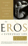 The Eros of Everyday Life: Essays on Ecology, Gender and Society