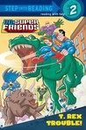 T. Rex Trouble! (DC Super Friends Step into Reading)