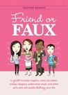 Friend or Faux: A Guide to Pity Junkies, Creepy Clingers, Shallow Scenesters, and Other Girls Who Will Quietly Destroy Your Life