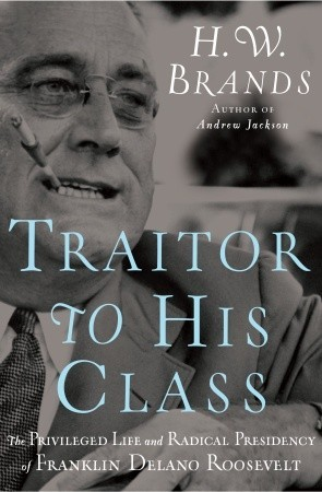 Traitor to His Class by H.W. Brands
