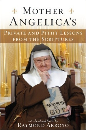 Mother Angelica's Private and Pithy Lessons from the Scriptures by Mother Angelica