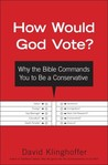 How Would God Vote?: Why The Bible Commands You To Be A Conservative