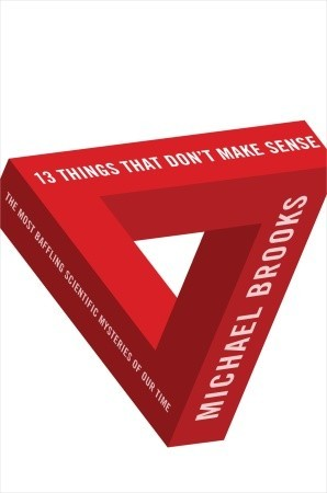 13 Things That Don't Make Sense by Michael Brooks