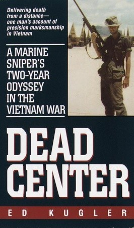 A Marine Sniper's Two-Year Odyssey in the Vietnam War  - Ed Kugler