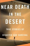 Near Death in the Desert: True Stories of Disaster and Survival (Vintage Departures)