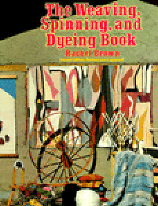 The Weaving, Spinning, Dyeing Book by Rachel Brown