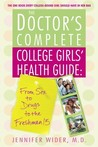 The Doctor's Complete College Girls' Health Guide: From Sex to Drugs to the Freshman 15