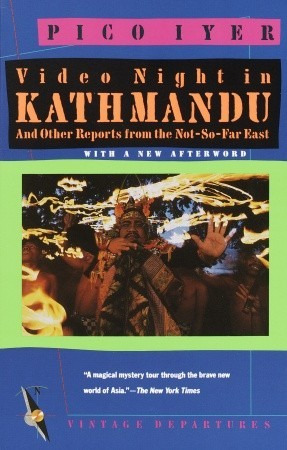 Video Night in Kathmandu and Other Reports from the Not-So-Fa... by Pico Iyer