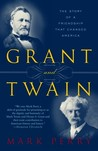 Grant and Twain: The Story of an American Friendship