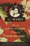 Las Mamis: Favorite Latino Authors Remember Their Mothers