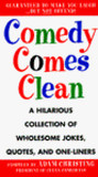 Comedy Comes Clean: A Hilarious Collection of Wholesome Jokes, Quotes, and One-Liners
