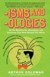 'Isms & 'Ologies: All the Movements, Ideologies and Doctrines That Have Shaped Our World