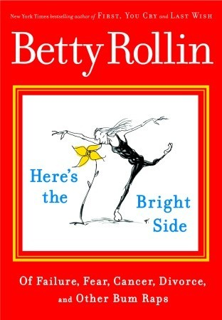 Here's the Bright Side by Betty Rollin