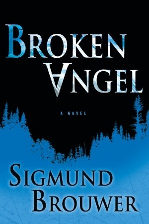 Broken Angel by Sigmund Brouwer