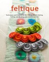Feltique: Techniques and Projects for Wet Felting, Needle Felting, Fulling, and Working with Commercial Felt
