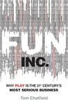 Fun Inc.: Why games are the 21st Century's most serious business