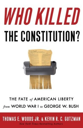 Who Killed the Constitution? by Thomas E. Woods Jr.