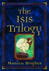 The Isis Trilogy by Monica Hughes
