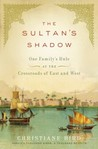 The Sultan's Shadow: One Family's Rule at the Crossroads of East and West