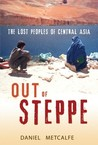 Out of Steppe: The Lost Peoples of Central Asia