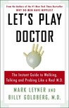 Let's Play Doctor: The Instant Guide To Walking, Talking, and Probing Like a Real M.D.