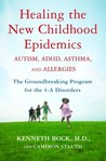 Healing the New Childhood Epidemics: Autism, ADHD, Asthma, and Allergies: The Groundbreaking Program for the 4-A Disorders