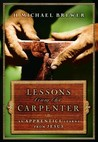 Lessons from the Carpenter: An Apprentice Learns from Jesus