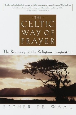 The Celtic Way of Prayer by Esther de Waal