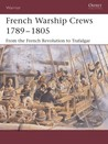 French Warship Crews 1789–1805: From the French Revolution to Trafalgar