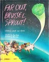 Far Out, Brussel Sprout!