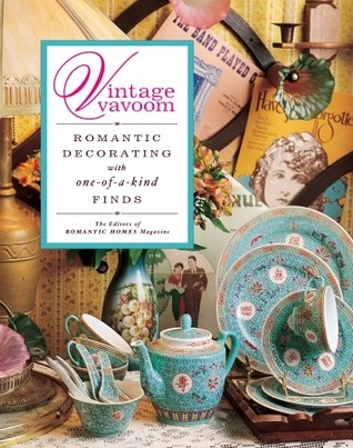 Vintage Vavoom: Romantic Decorating with One-of-a-Kind Finds