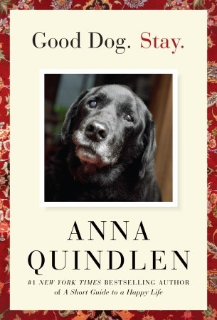 Good Dog. Stay. by Anna Quindlen