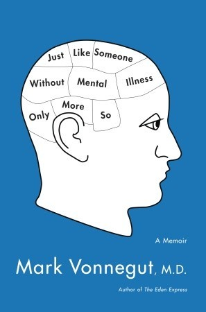 Just Like Someone Without Mental Illness Only More So by Mark Vonnegut