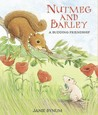 Nutmeg and Barley: A Budding Friendship